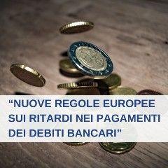 Le nuove regole europee sui ritardi nei pagamenti dei debiti bancari